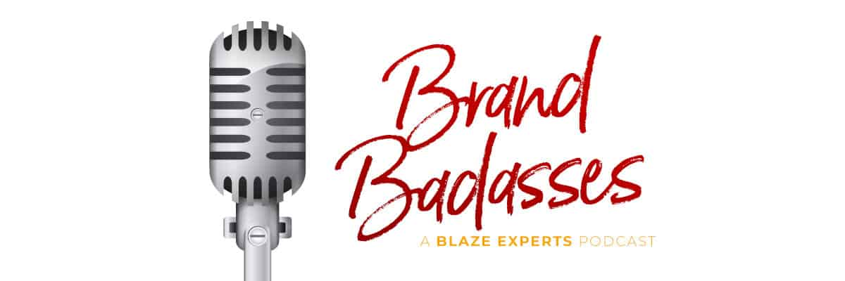 Brand Badasses Podcast by Blaze Experts